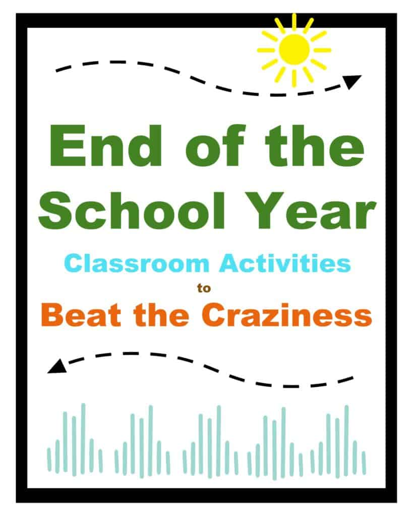 End of the School Year Classroom Activities to Beat the Craziness