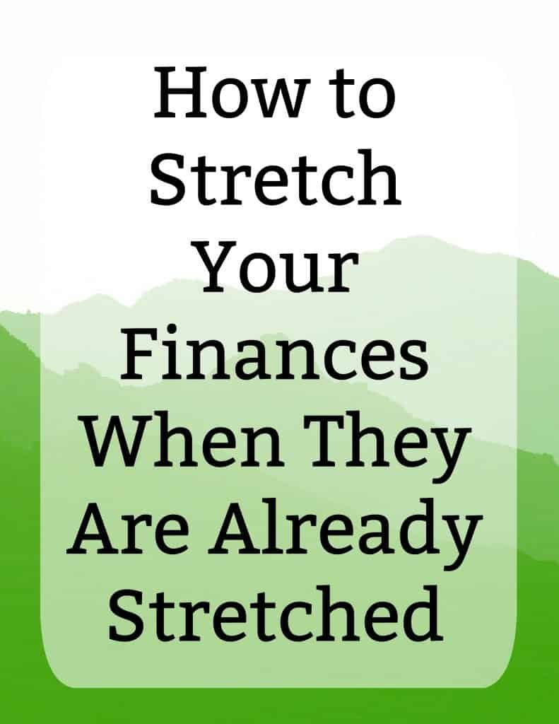 How to Stretch Your Finances When They Are Already Stretched