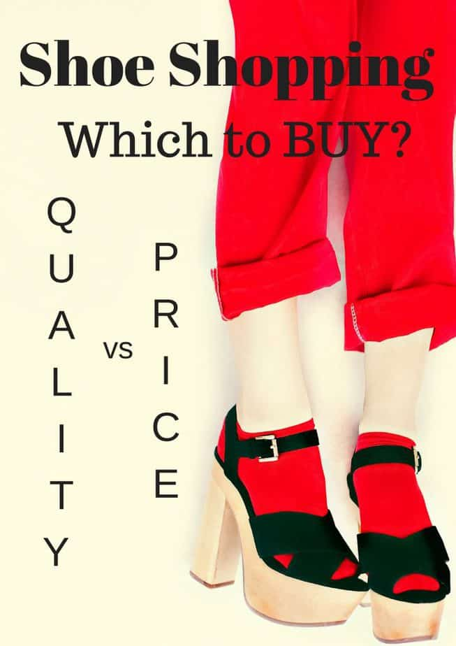 Shoe Shopping: Quality vs Price - Which to Buy?