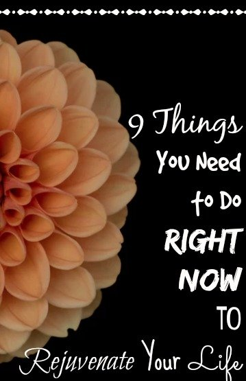 9 Things You Need to Do Right Now to Rejuvenate Your Life