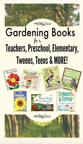 Gardening Books for Teachers, preschool, tweens, teens, elementary kids and more