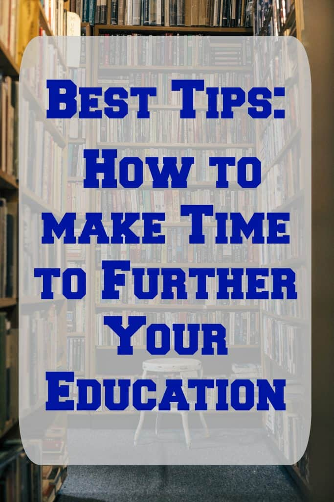 Best Tips on How to make Time to Further Your Education